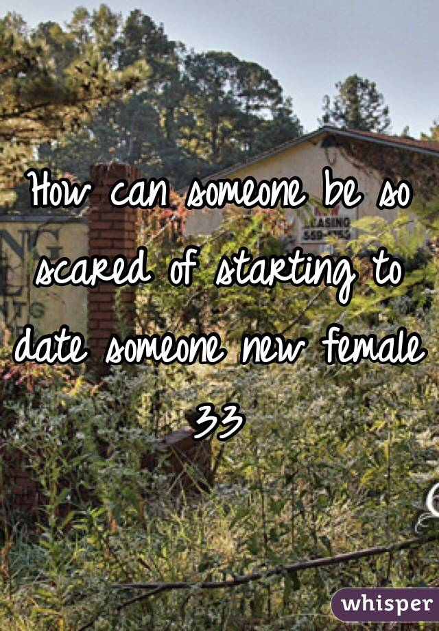 So scared to start dating