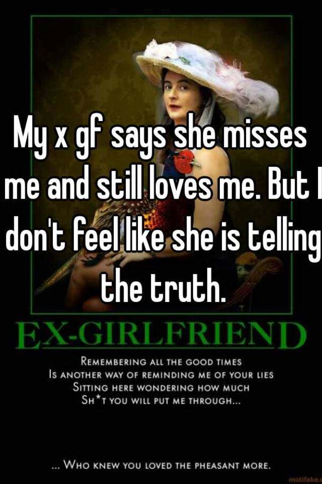 Ex girlfriend misses me