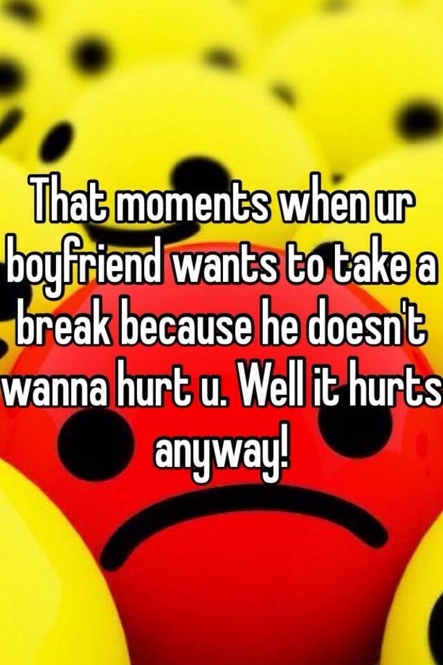 boyfriend wants to take a break but i don t