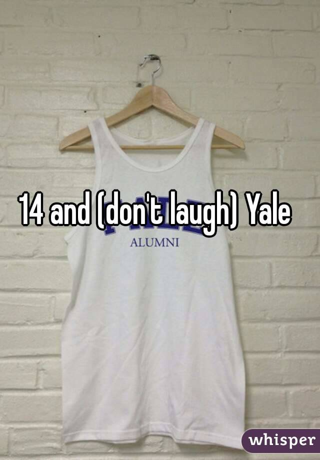 14 and (don't laugh) Yale