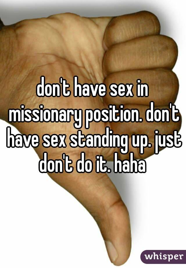 Don t have sex in the missionary position