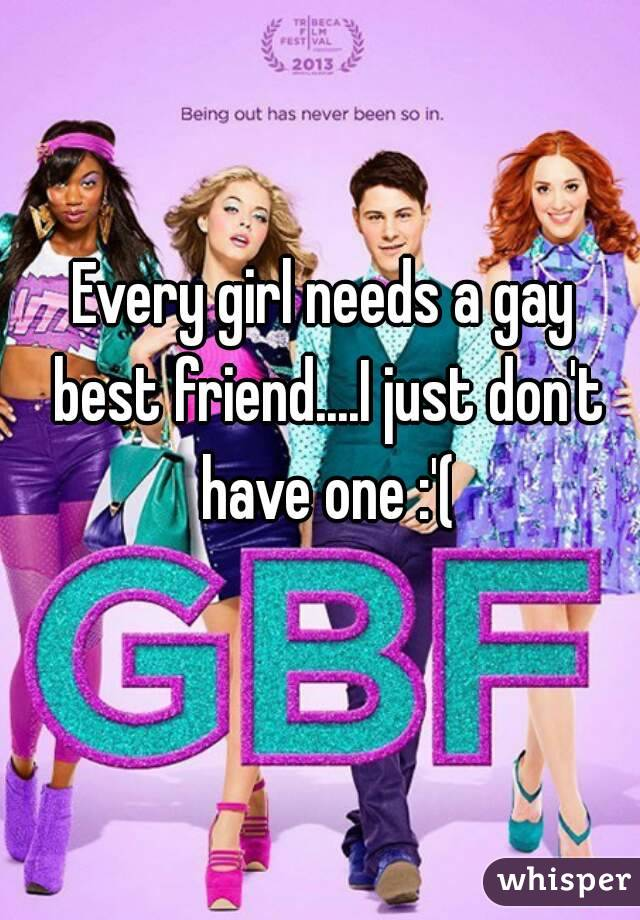 6950ad418258 Every girl needs a gay best friend....I just don t have one   (