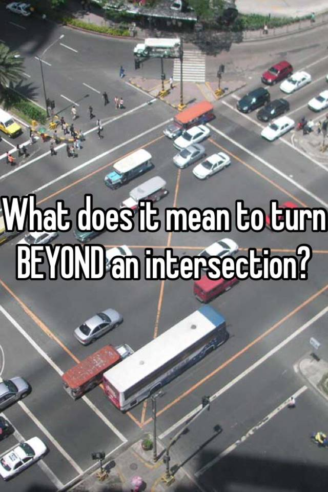 What Does It Mean To Turn Beyond An Intersection: What Does It Mean To Turn BEYOND An Intersection?