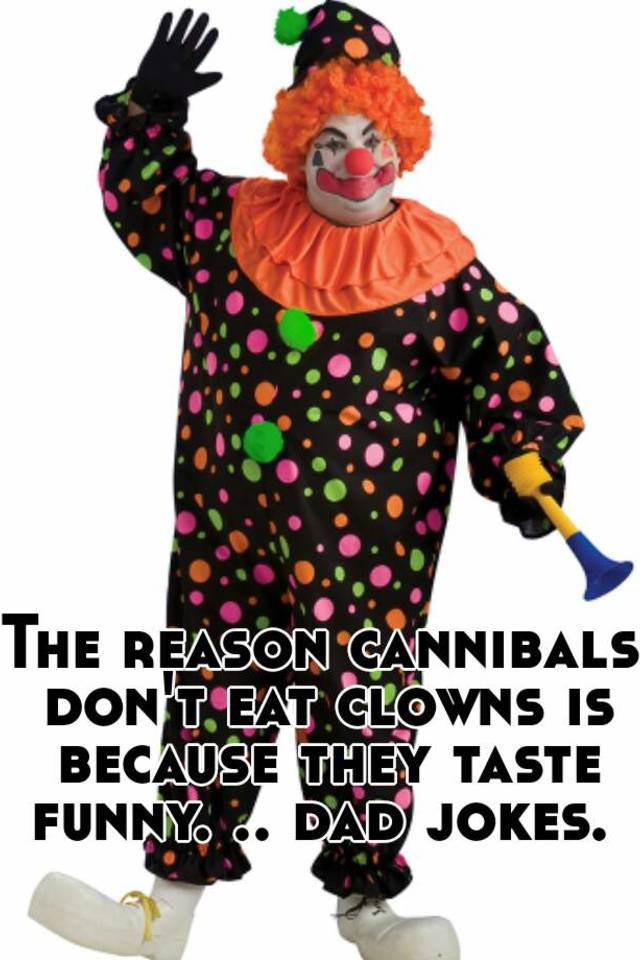 Clowns Cannibals Why T Don Eat