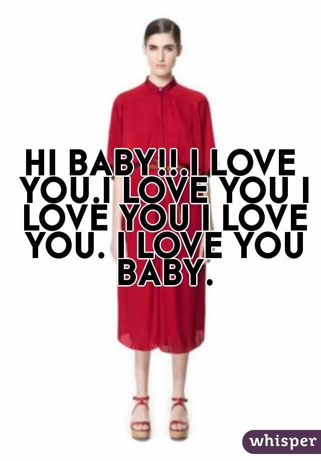 hi babyi love youi love you i love you i love you i