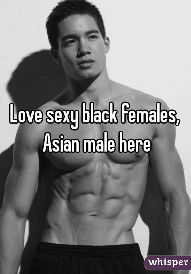 Love sexy black females, Asian male here