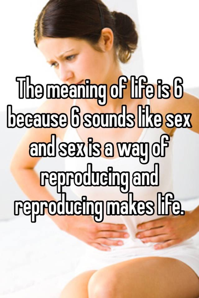 Is sex the meaning of life