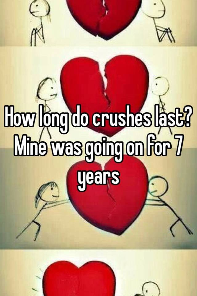 How long do crushes last? Mine was going on for 7 years