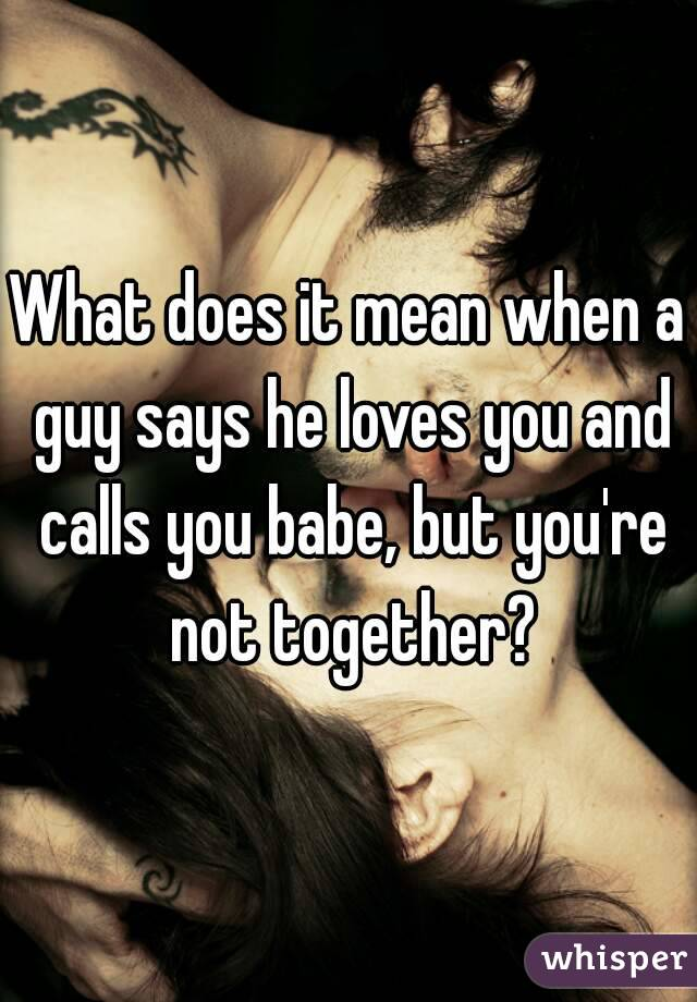 Babe meaning when a guy calls you