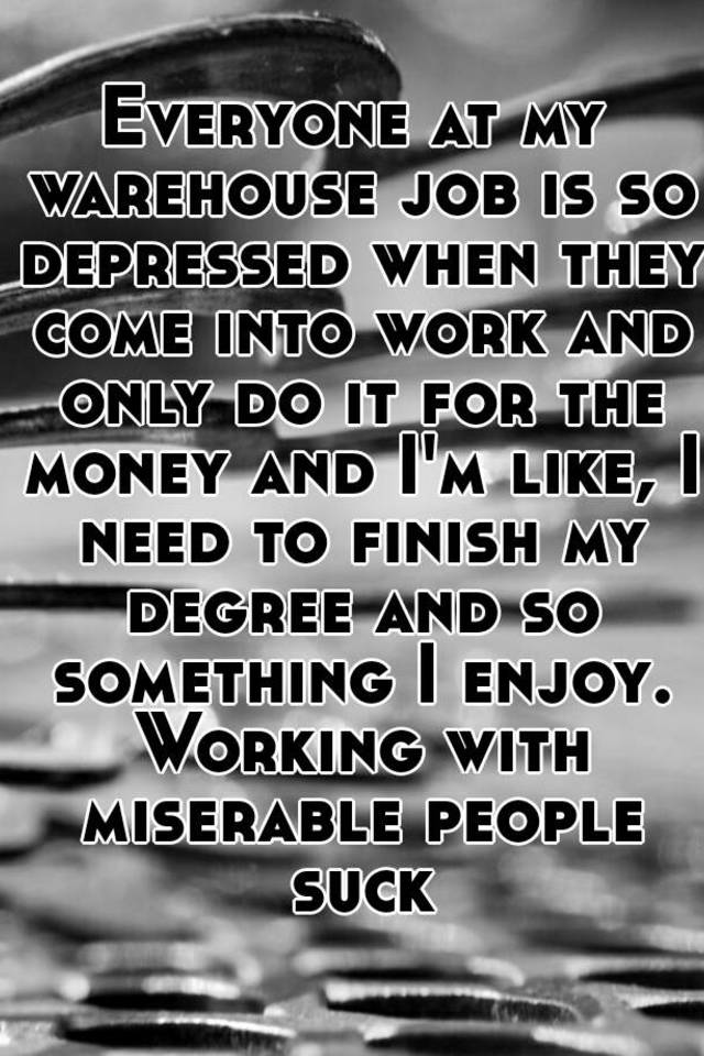 Everyone At My Warehouse Job Is So Depressed When They Come Into