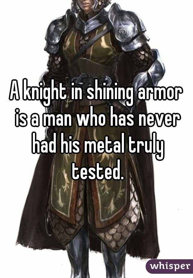 knights in shining armor essay King arthur essay examples arthurian romance is the classic example of good versus evil, knights in shining armor, forbidden love, and sorcery the basic.