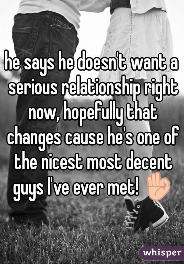 hes not looking for a relationship right now