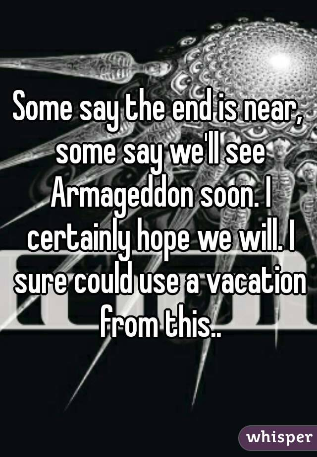 Armageddon Soon?