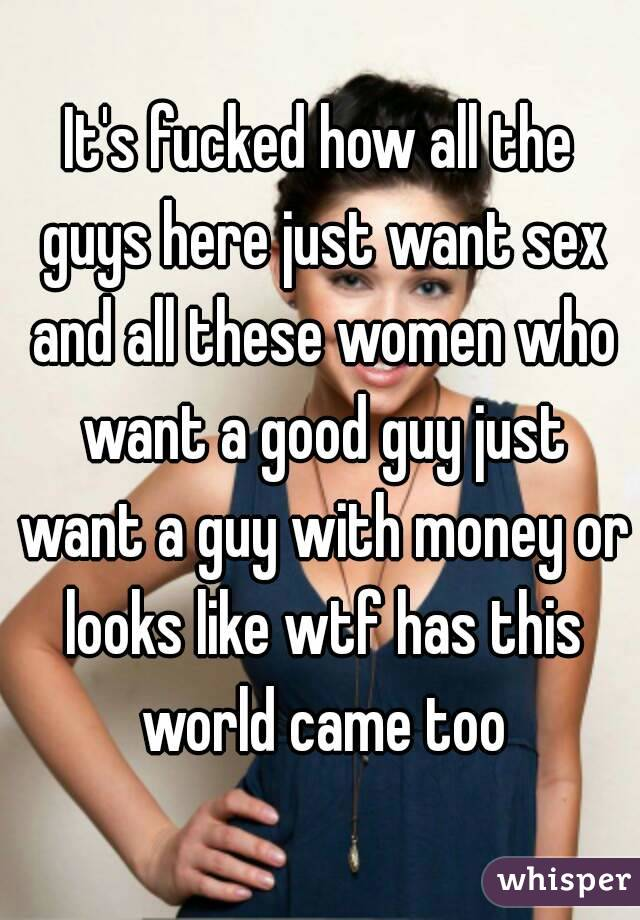 Consider, why do guys just want sex share
