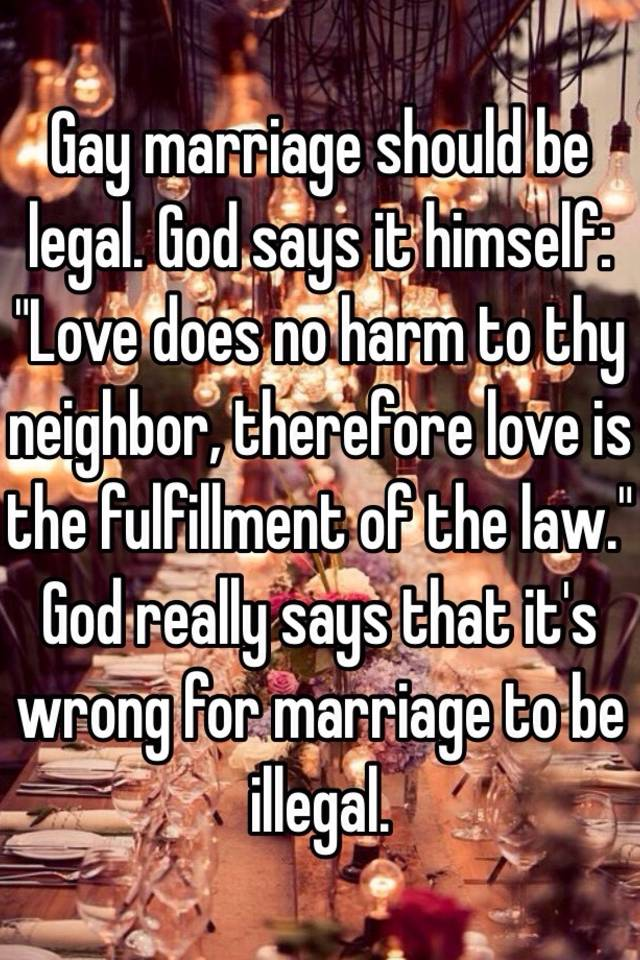 should gay marriage should be legal Marriage equality: should polygamy be legal if gay marriage is legal i think it's reasonable to say that being forced into a marriage should be illegal.