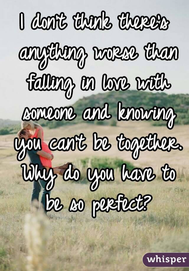 Falling in love with someone you can t have