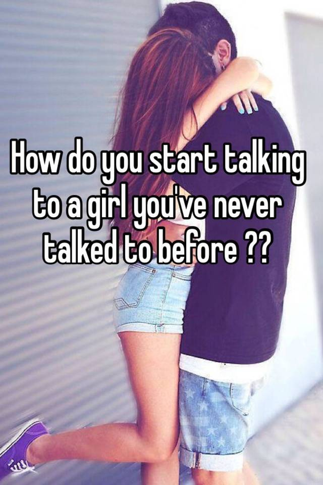 How to start talking to the girl you like