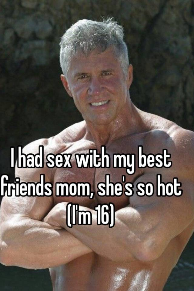 Having sex with my best friends mom