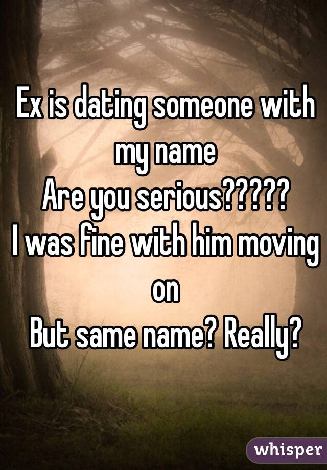 Ex Same Name Someone As Dating With The
