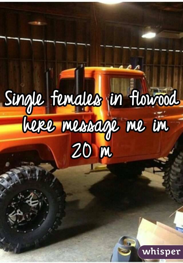 Single females in flowood here message me im 20 m