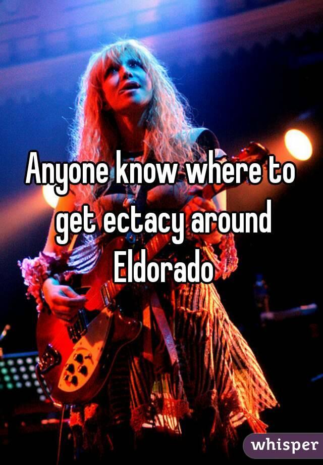Anyone know where to get ectacy around Eldorado