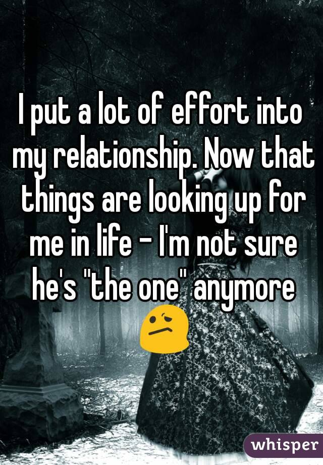 """I put a lot of effort into my relationship. Now that things are looking up for me in life - I'm not sure he's """"the one"""" anymore 😕"""