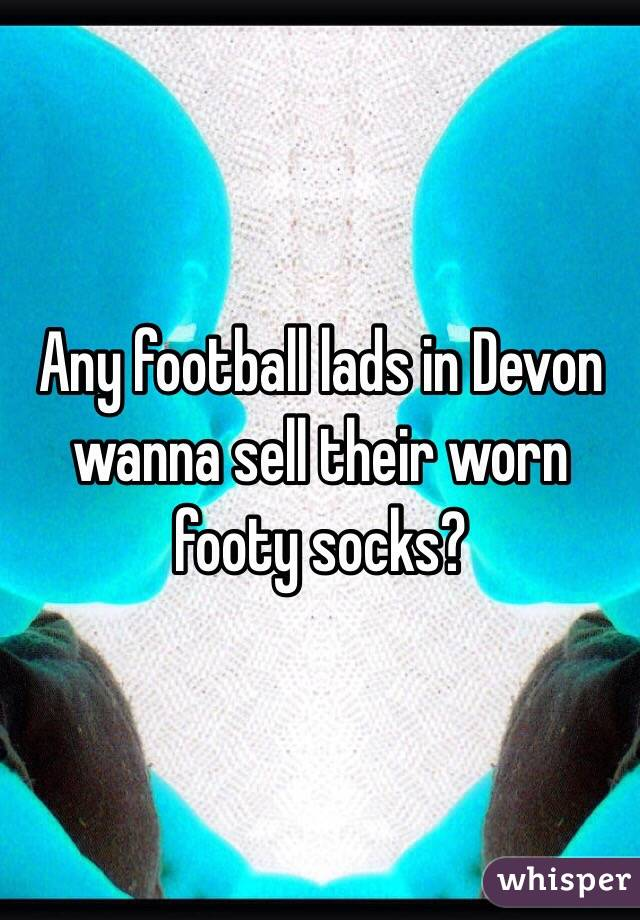 Any football lads in Devon wanna sell their worn footy socks?