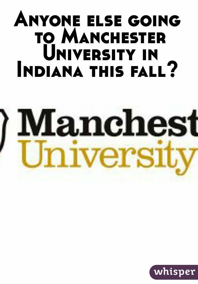 Anyone else going to Manchester University in Indiana this fall?