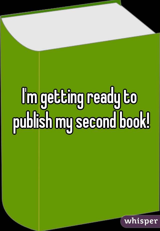 I'm getting ready to publish my second book!