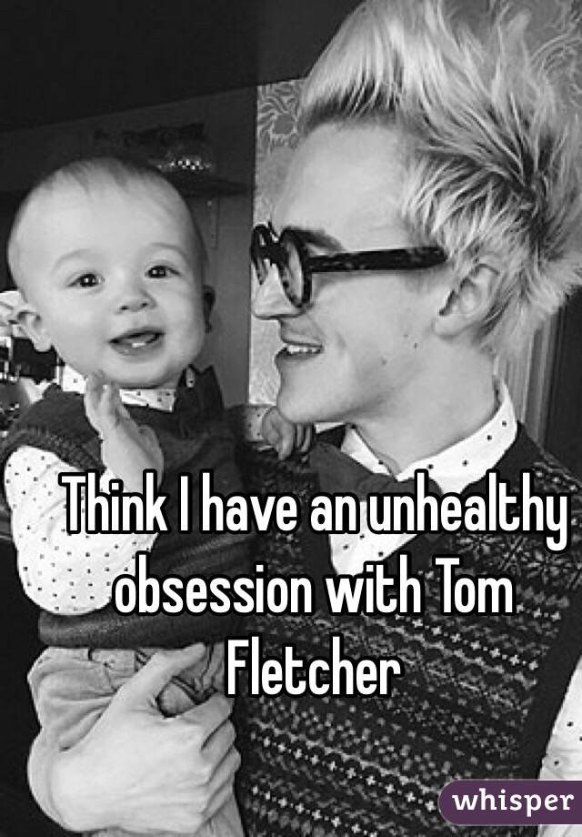 Think I have an unhealthy obsession with Tom Fletcher