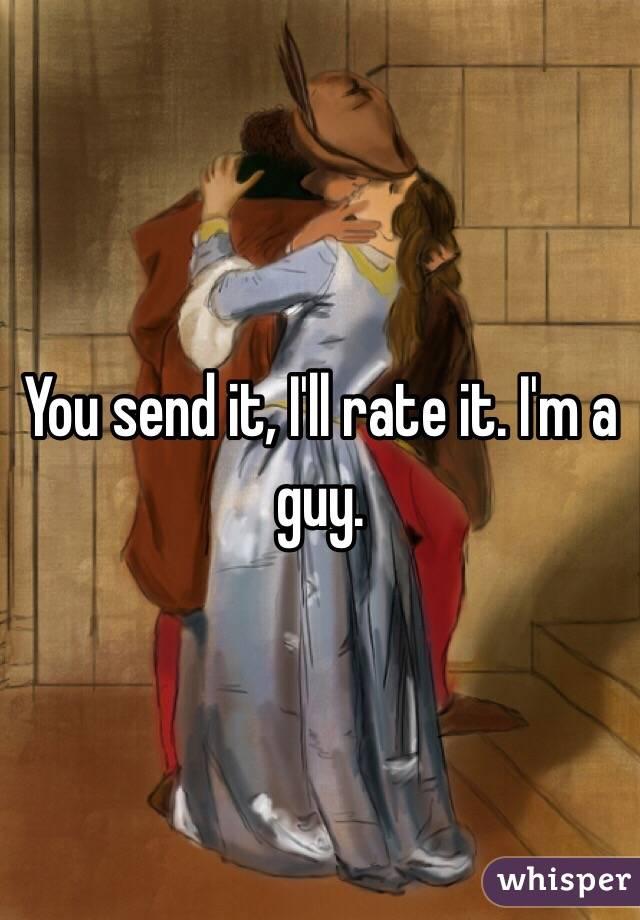 You send it, I'll rate it. I'm a guy.