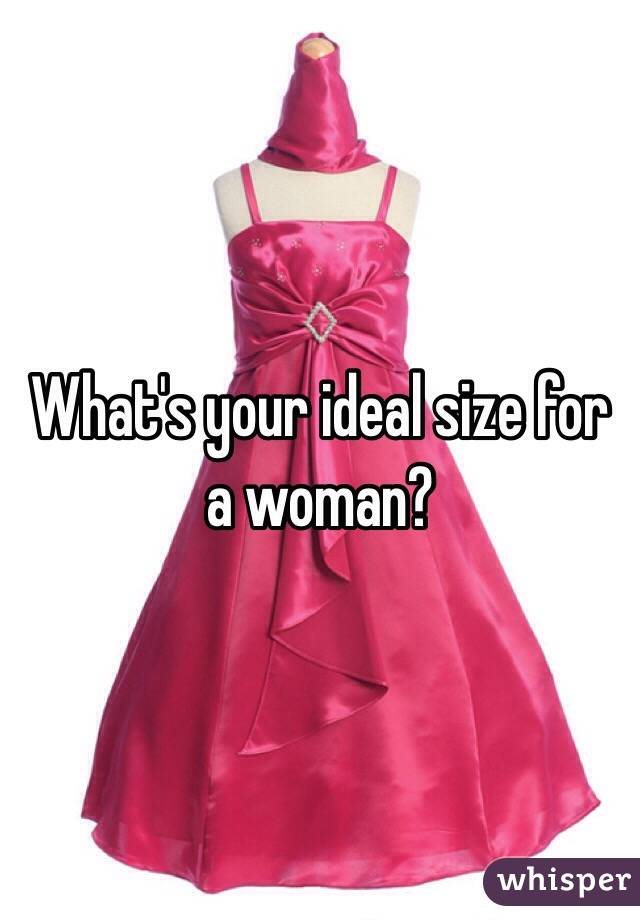 What's your ideal size for a woman?