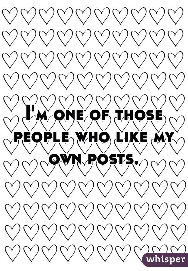 I'm one of those people who like my own posts.