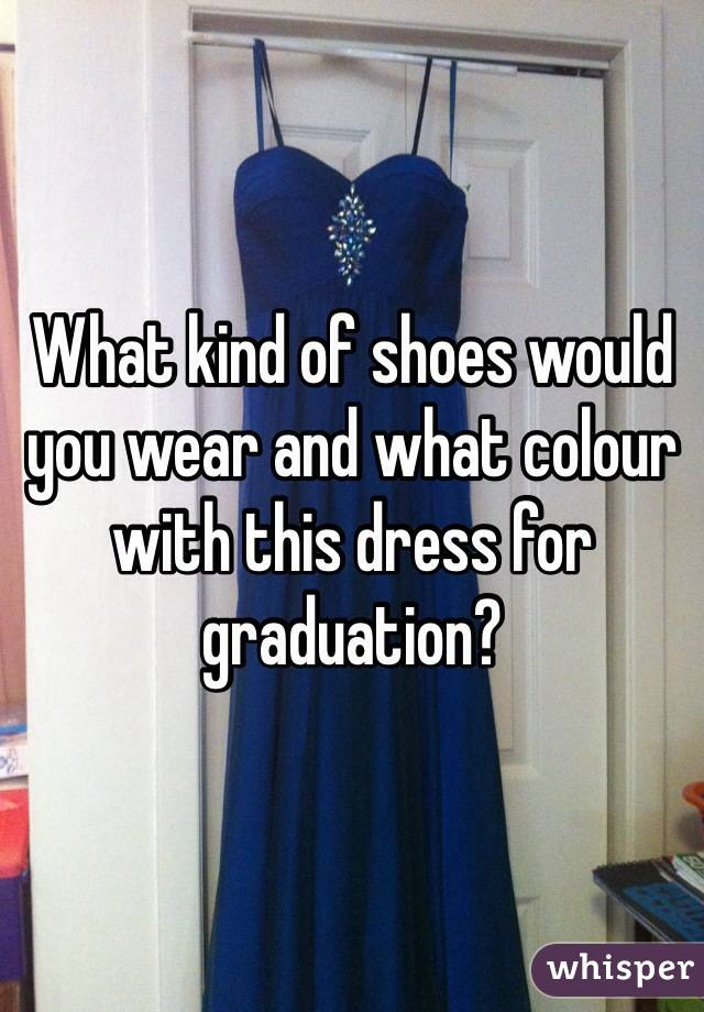 What kind of shoes would you wear and what colour with this dress for graduation?