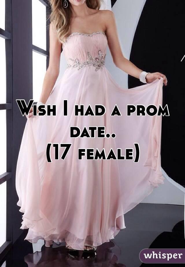 Wish I had a prom date.. (17 female)