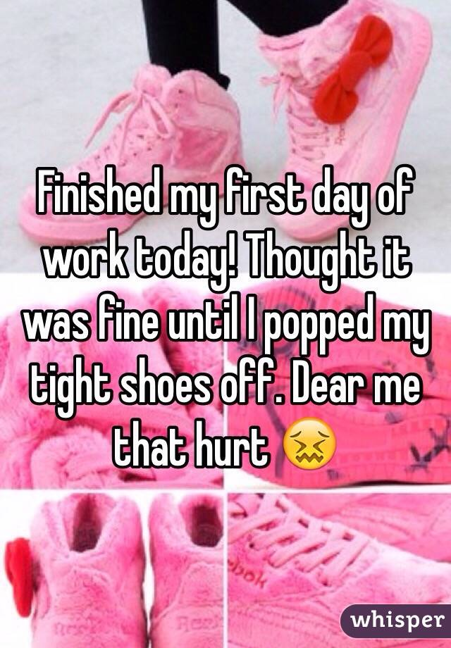 Finished my first day of work today! Thought it was fine until I popped my tight shoes off. Dear me that hurt 😖