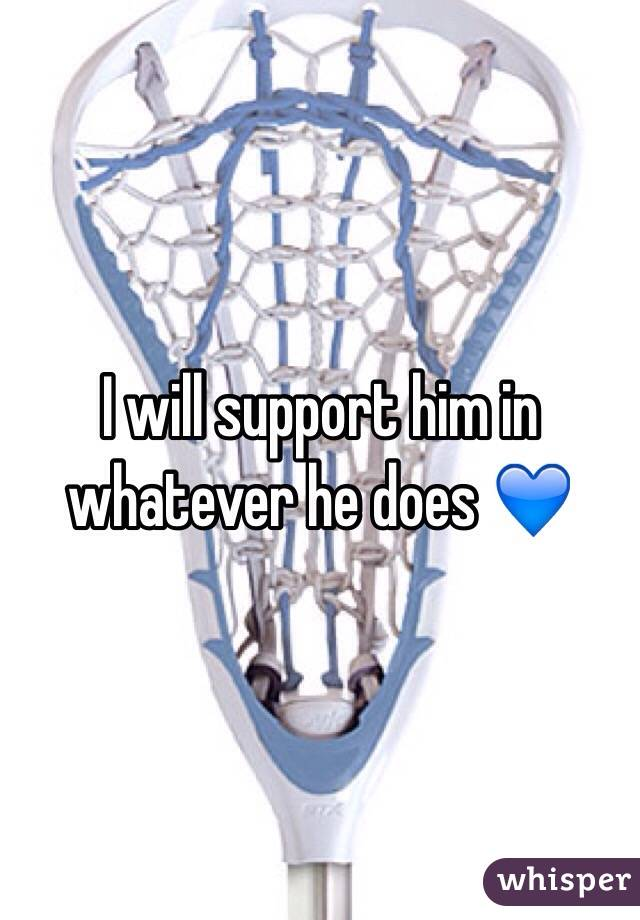 I will support him in whatever he does 💙