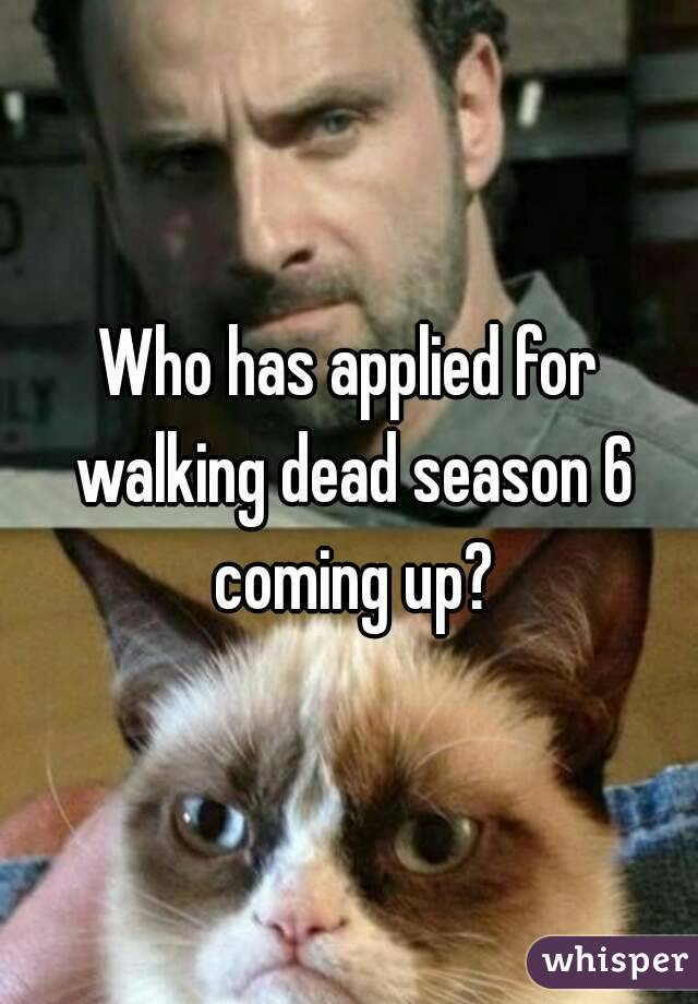 Who has applied for walking dead season 6 coming up?