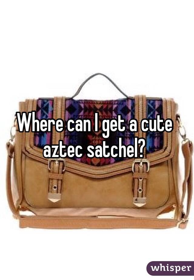 Where can I get a cute aztec satchel?