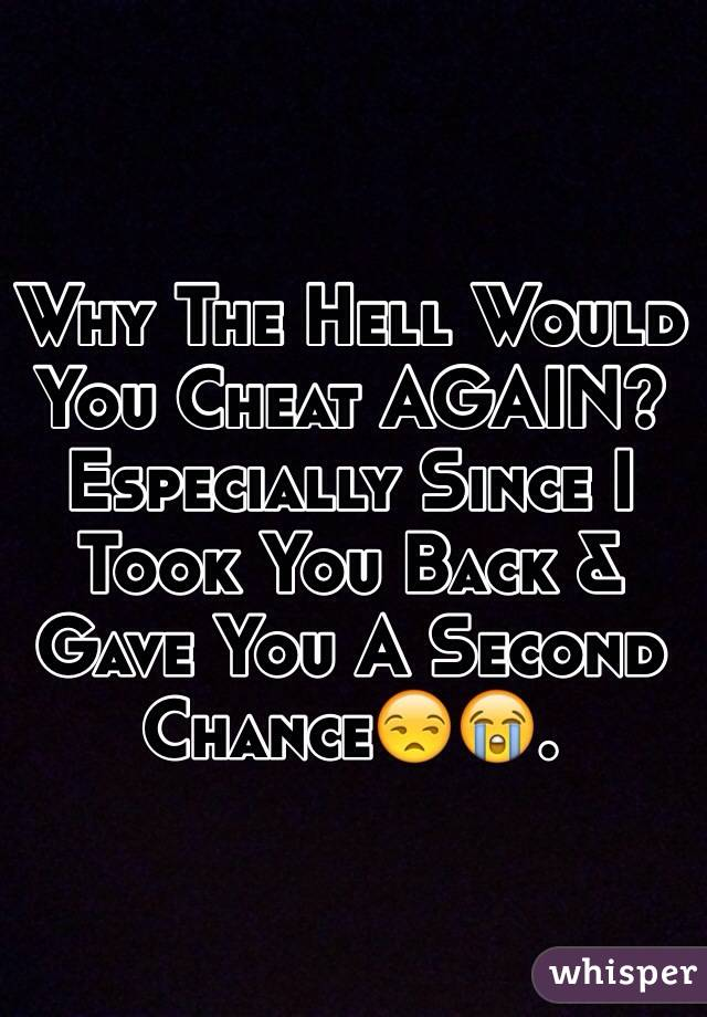 Why The Hell Would You Cheat AGAIN? Especially Since I Took You Back & Gave You A Second Chance😒😭.