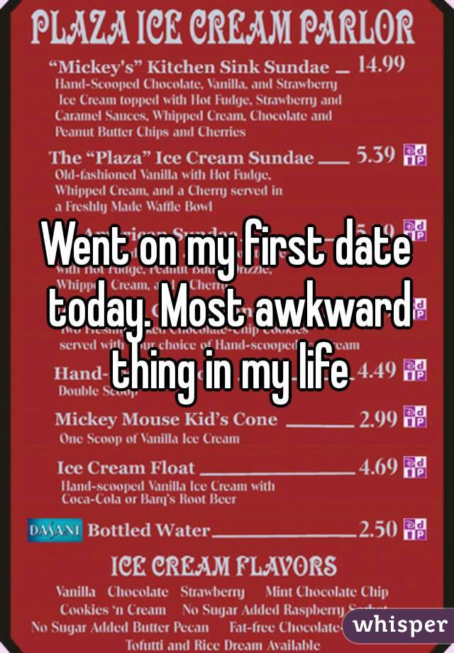 Went on my first date today. Most awkward thing in my life