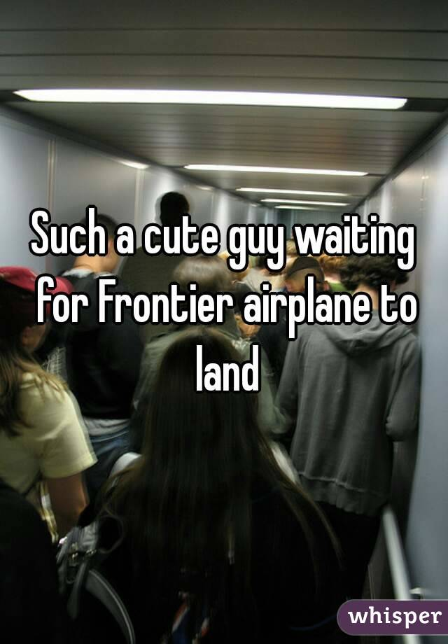 Such a cute guy waiting for Frontier airplane to land