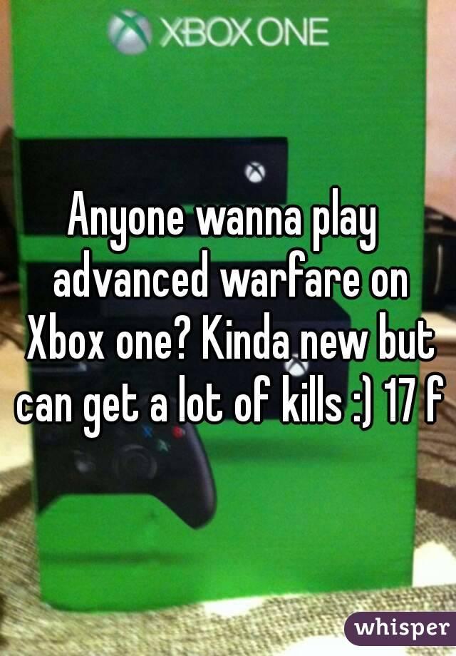 Anyone wanna play  advanced warfare on Xbox one? Kinda new but can get a lot of kills :) 17 f