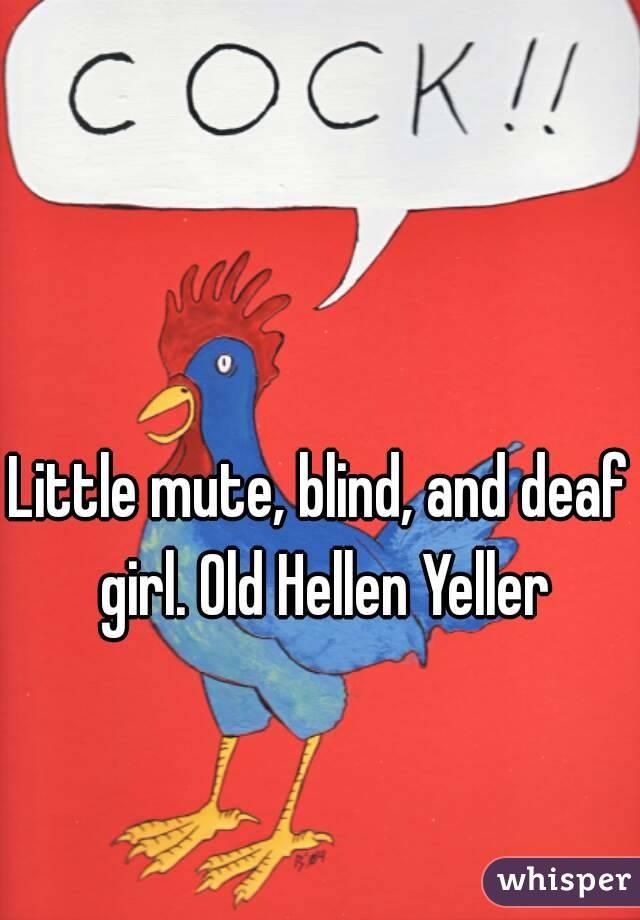 Little mute, blind, and deaf girl. Old Hellen Yeller