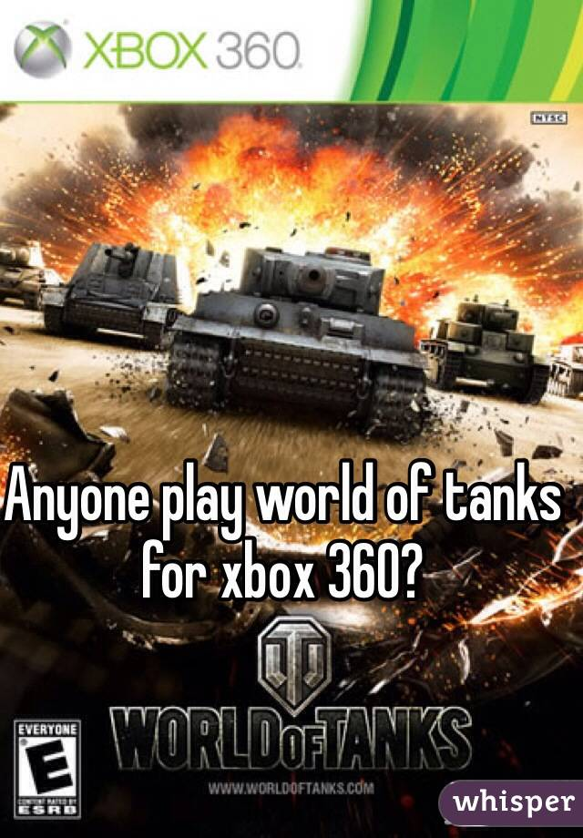 Anyone play world of tanks for xbox 360?