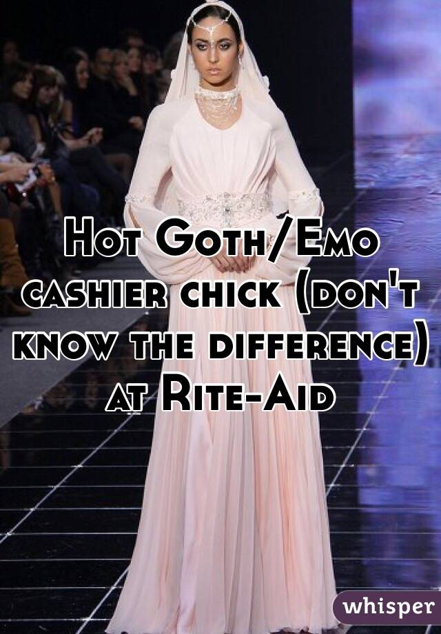 Hot Goth/Emo cashier chick (don't know the difference) at Rite-Aid