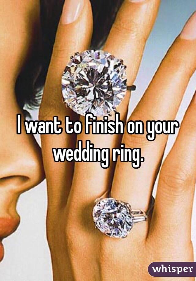 I want to finish on your wedding ring.