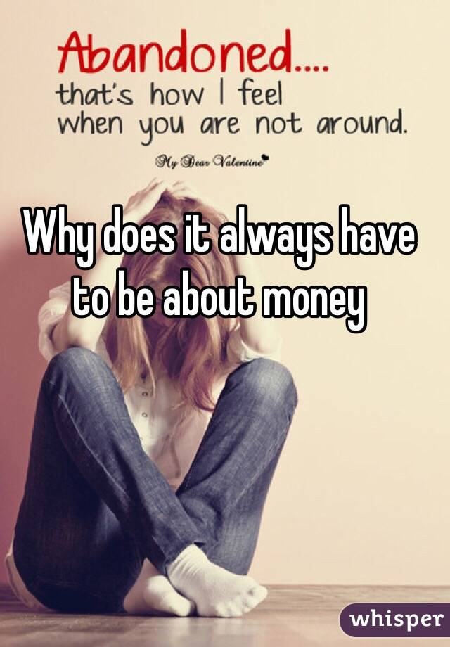 Why does it always have to be about money