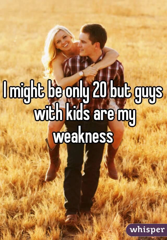 I might be only 20 but guys with kids are my weakness
