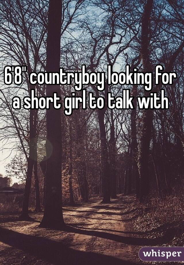 """6'8"""" countryboy looking for a short girl to talk with"""